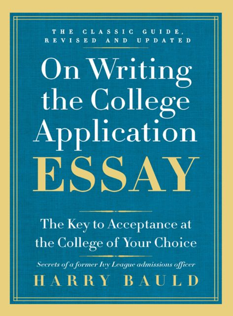On Writing the College Application Essay, 25th Anniversary Edition, Harry Bauld