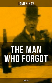 THE MAN WHO FORGOT (Thriller), James Hay