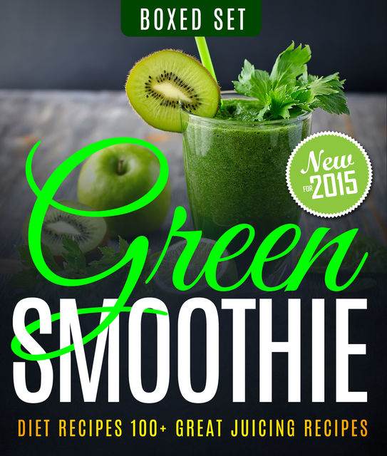 Green Smoothie Diet Recipes 100+ Great Juicing Recipes, Speedy Publishing