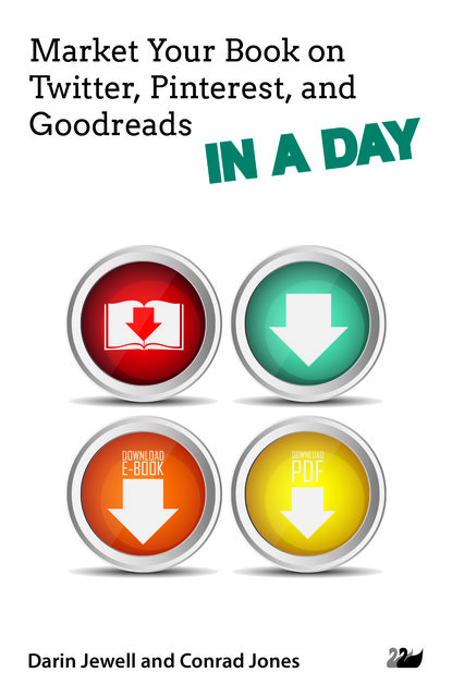 Market Your Book on Twitter, Pinterest, and Goodreads IN A DAY, Darin Jewell, Conrad Jones