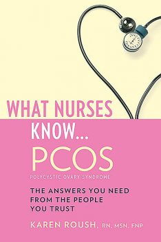 What Nurses Know…PCOS, MSN, FNP, RN, Karen Roush