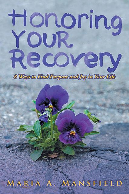 Honoring Your Recovery, Maria A. Mansfield
