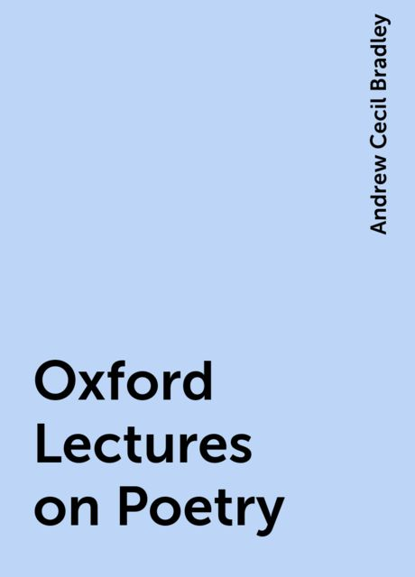 Oxford Lectures on Poetry, Andrew Cecil Bradley
