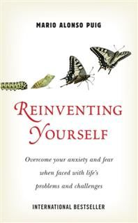 Reinventing Yourself. Overcome your anxiety and fear when faced with life's problems and challenges, Mario Alonso Puig