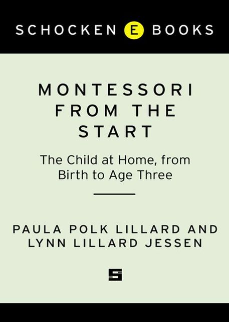 Montessori from the Start: The Child at Home, from Birth to Age Three,
