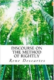 Discourse on the Method of Rightly, Rene Descartes