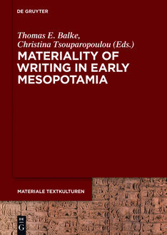 Materiality of Writing in Early Mesopotamia, Walter de Gruyter