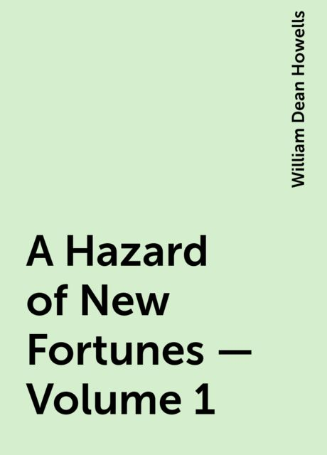 A Hazard of New Fortunes — Volume 1, William Dean Howells