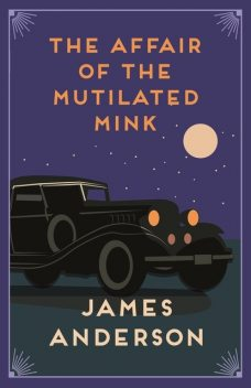The Affair of the Mutilated Mink, James Anderson