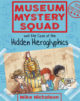 Museum Mystery Squad and the Case of the Hidden Hieroglyphics, Mike Nicholson