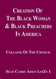 Creation Of The Black Woman & Black Preachers In America: Letters Of Divine Mystery, Sean Caddy Amun LinZy I