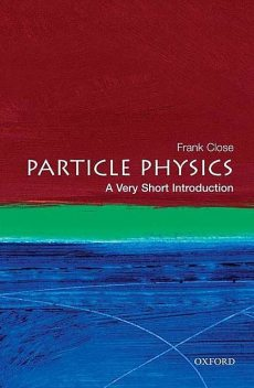 Particle physics: a very short introduction, Frank Close