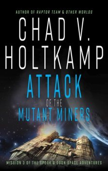Attack of the Mutant Miners, Chad V. Holtkamp