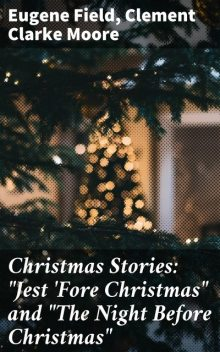 """Christmas Stories: """"Jest 'Fore Christmas"""" and """"The Night Before Christmas"""", Clement Clarke Moore, Eugene Field"""