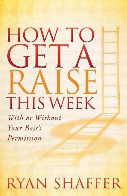 How to Get a Raise This Week, Ryan Shaffer