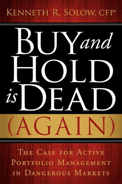 Buy and Hold Is Dead (Again), Kenneth R. Solow