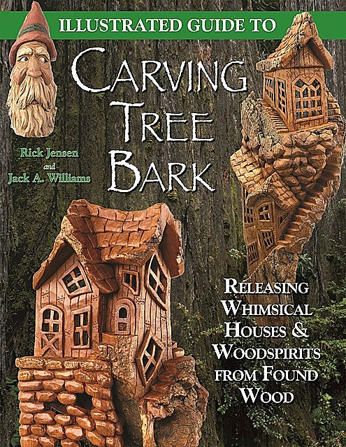 Illustrated Guide to Carving Tree Bark, Jack Williams, Rick Jensen
