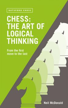 Chess: The Art of Logical Thinking, Neil McDonald