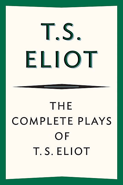 The Complete Plays of T. S. Eliot, T.S.Eliot