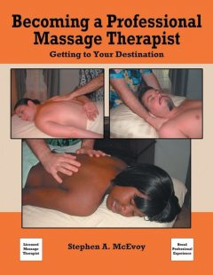 Becoming a Professional Massage Therapist: Getting to Your Destination, Stephen A.McEvoy