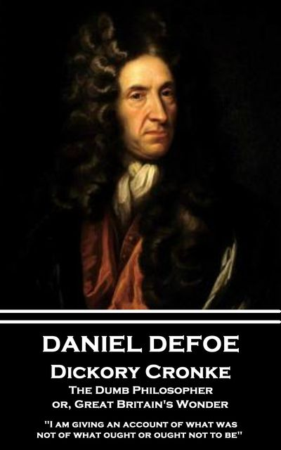 Dickory Cronke, The Dumb Philosopher, or, Great Britain's Wonder, Daniel Defoe