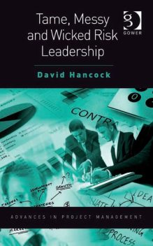 Tame, Messy and Wicked Risk Leadership, David Hancock