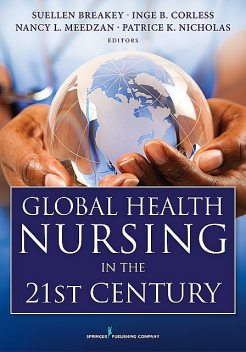 Global Health Nursing in the 21st Century, Patrice Nicholas, Inge B. Corless, Nancy L. Meedzan, Suellen Breakey