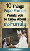 10 Things Pope Francis Wants You to Know About the Family, Joshua J. McElwee