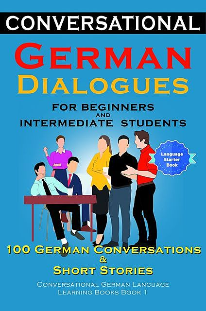 Conversational German Dialogues For Beginners and Intermediate Students, Academy Der Sprachclub