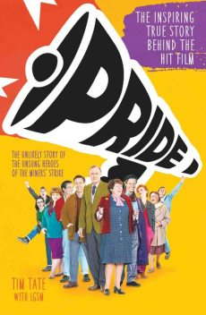 Pride: The Unlikely Story of the True Heroes of the Miners' Strike, Tim Tate, LGSM