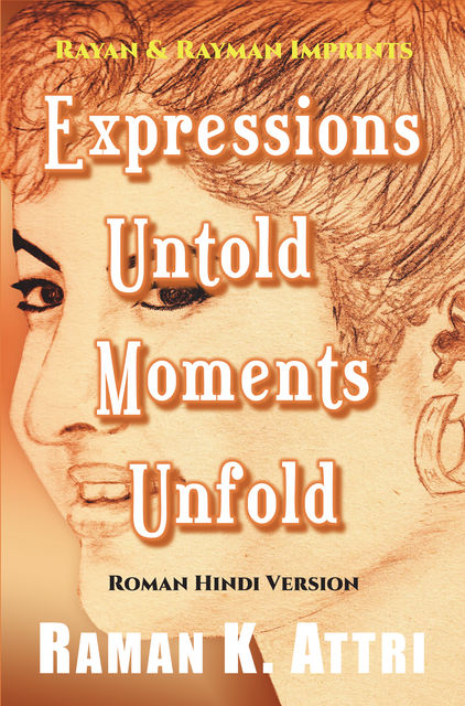 Expressions Untold – Moments Unfold, Raman K. Attri