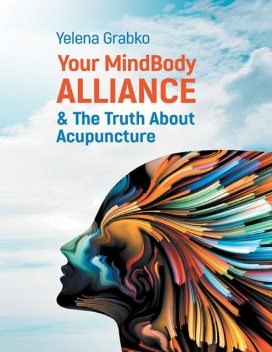 Your MindBody Alliance & the Truth About Acupuncture, Yelena Grabko