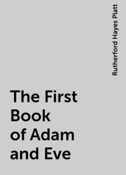 The First Book of Adam and Eve, Rutherford Hayes Platt