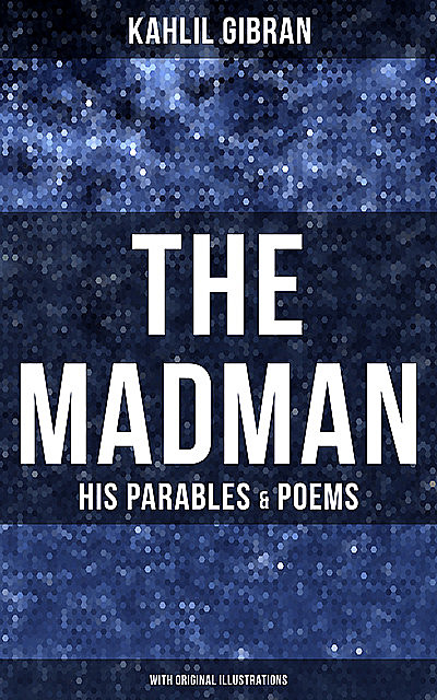 The Madman: His Parables and Poems, Kahlil Gibran
