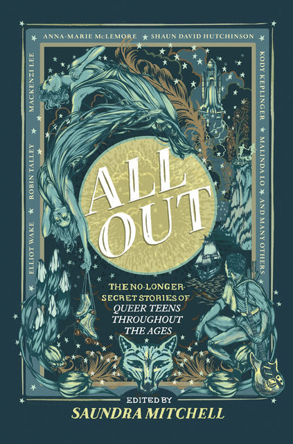 All Out: The No-Longer-Secret Stories Of Queer Teens Throughout The Ages, Saundra Mitchell