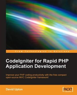CodeIgniter for Rapid PHP Application Development, David Upton