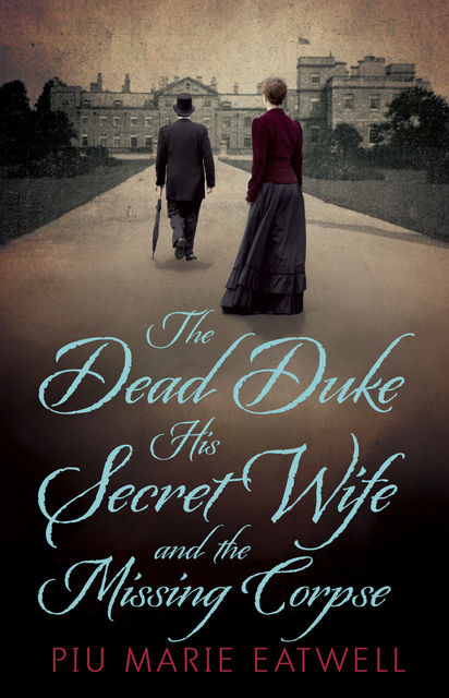 The Dead Duke, His Secret Wife and the Missing Corpse, Piu Marie Eatwell