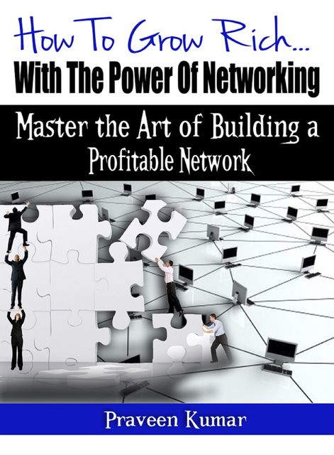 How to Grow Rich with the Power of Networking, Praveen Kumar