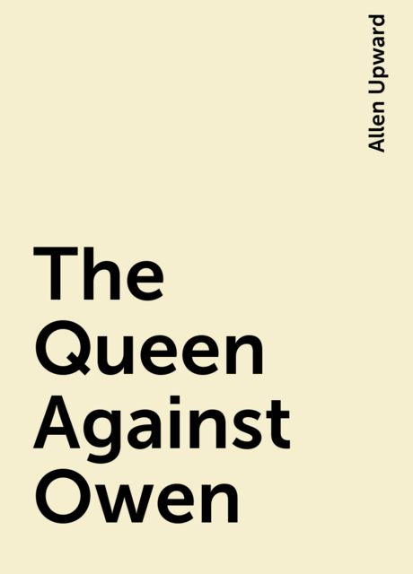 The Queen Against Owen, Allen Upward
