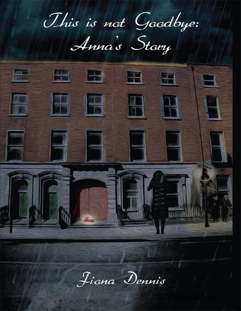 This Is Not Goodbye: Anna's Story, Fiona Dennis