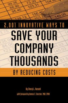 2,001 Innovative Ways to Save Your Company Thousands by Reducing Costs, Cheryl L.Russell