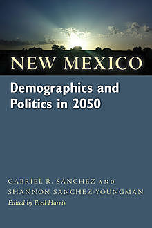 New Mexico Demographics and Politics in 2050, Gabriel R.Sanchez, Shannon Sánchez-Youngman