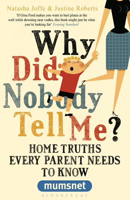 Why Did Nobody Tell Me?, Justine Roberts