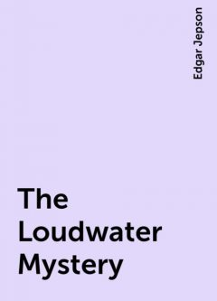 The Loudwater Mystery, Edgar Jepson