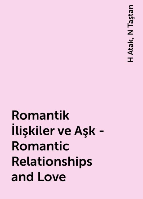 Romantik İlişkiler ve Aşk -Romantic Relationships and Love, H Atak, N Taştan