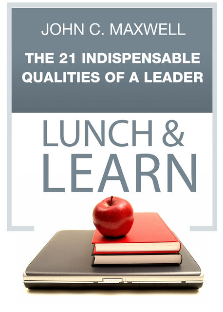 The 21 Indispensable Qualities of a Leader Lunch & Learn, Maxwell John