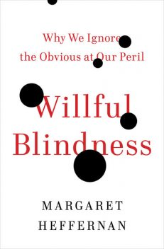 Willful Blindness, Margaret Heffernan
