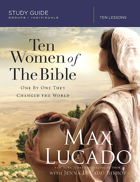 Ten Women of the Bible, Max Lucado, Jenna Lucado Bishop