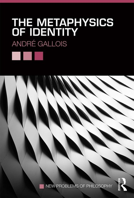 The Metaphysics of Identity, André Gallois