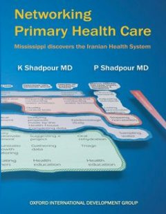 Networking Primary Health Care: Mississippi Discovers the Iranian Health System, Kamel Shadpour, Pejman Shadpour